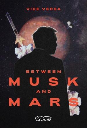VICE Versa - Between Musk and Mars