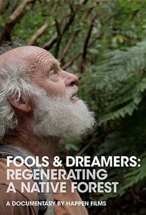 Fools & Dreamers: Regenerating a Native Forest Film Poster