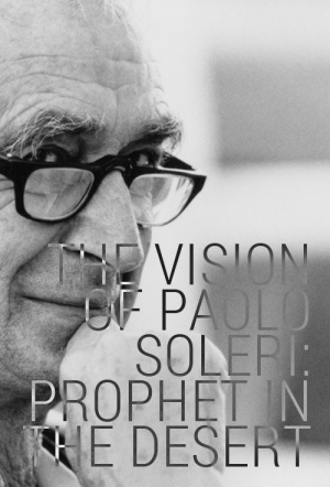 The Vision of Paolo Soleri: Prophet in the Desert
